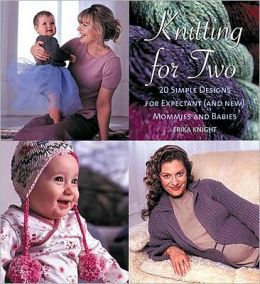 Knitting for Two: 20 Simple Designs for Expectant (and New) Mommies and Babies