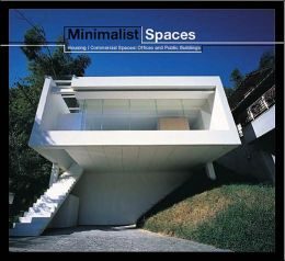 Minimalist Spaces: Commercial and Residential