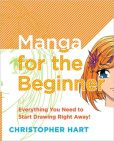 Book Cover Image. Title: Manga for the Beginner:  Everything You Need to Start Drawing Right Away!, Author: Christopher Hart