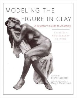 Modeling the Figure in Clay: A Sculptor's Guide to Anatomy