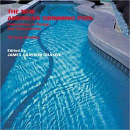 New American Swimming Pool: Innovations in Design and Construction: 40 Case Studies