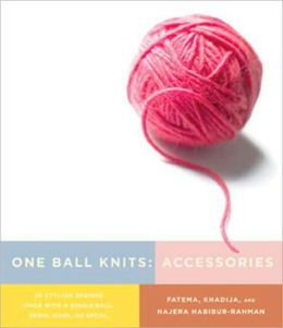 One Ball Knits Accessories: 20 Stylish Designs Made with a Single Ball, Skein, Hank, or Spool