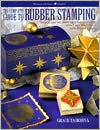 The Complete Guide to Rubber Stamping: Design and Decorate Gifts and Keepsakes
