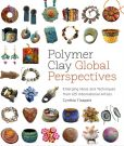Book Cover Image. Title: Polymer Clay Global Perspectives:  Emerging Ideas and Techniques from 125 International Artists, Author: Cynthia Tinapple