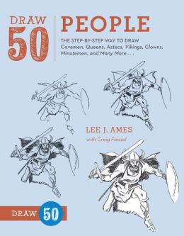 Draw 50 People: The Step-by-Step Way to Draw Cavemen, Queens, Aztecs, Vikings, Clowns, Minutemen, and Many More...