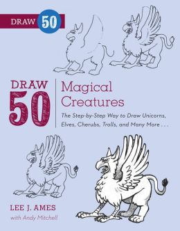 Draw 50 Magical Creatures: The Step-by-Step Way to Draw Unicorns, Elves, Cherubs, Trolls, and Many More