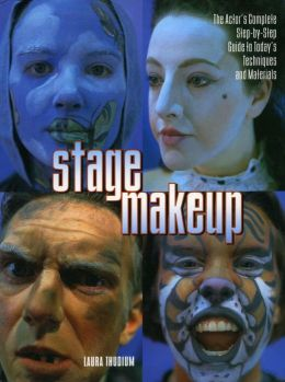 Stage Makeup: The Actor's Complete Step-by-Step Guide to Today's Techniques and Materials