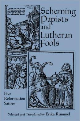 Scheming Papists and Lutheran Fools: Five Reformation Satires