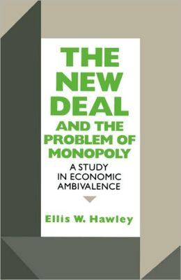 The New Deal and the Problem of Monopoly: A Study in Economic Ambivalence
