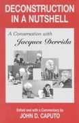 Deconstruction in a Nutshell: A Conversation with Jacques Derrida