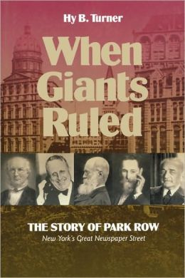 When Giants Ruled: The Story of Park Row, NY's Great Newspaper Street