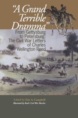 A Grand Terrible Dramma: From Gettysburg to Petersburg: The Civil War Letters of Charles Wellington Reed
