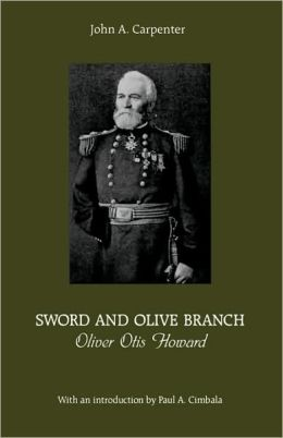 Sword and Olive Branch: Oliver Otis Howard