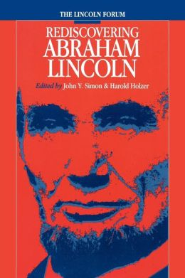 The Lincoln Forum: Rediscovering Abraham Lincoln