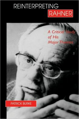 Reinterpreting Rahner: A Critical Study of His Major Themes