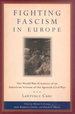 Fighting Fascism in Europe: The World War II Letters of an American Veteran of the Spanish Civil War