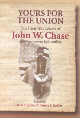 Yours for the Union: The Civil War Letters of John W. Chase, First Massachusetts Light Artillery