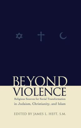 Beyond Violence: Religious Sources of Social Transformation in Judaism, Christianity, and Islam