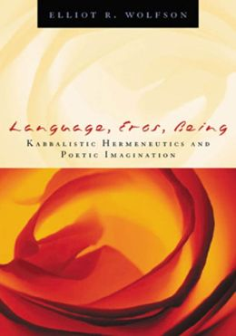 Language, Eros, Being: Kabbalistic Hermeneutics and Poetic Imagination