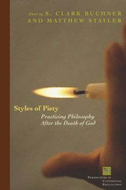 Styles of Piety: Practicing Philosophy after the Death of God