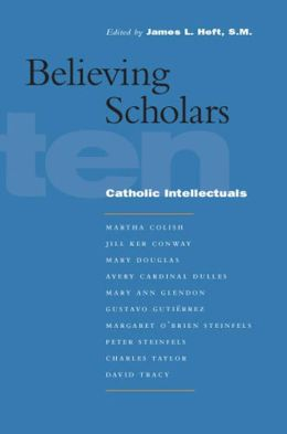 Believing Scholars: Ten Catholic Intellectuals