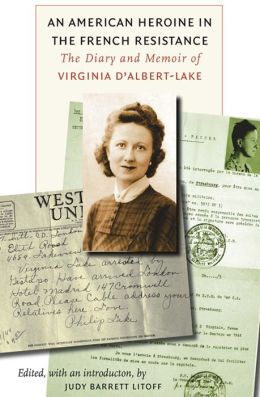 An American Heroine in the French Resistance: The Diary and Memoir of Virginia D'Albert-Lake