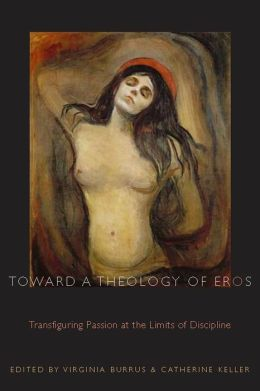 Toward a Theology of Eros: Transfiguring Passion at the Limits of Discipline