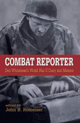 Combat Reporter: Don Whitehead's World War II Diary and Memoirs
