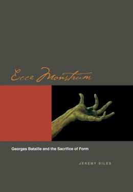 Ecce Monstrum: Georges Bataille and the Sacrifice of Form