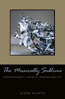 Musically Sublime: Indeterminacy, Infinity, Irresolvability
