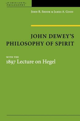 John Dewey's Philosophy of Spirit, with the 1897 Lecture on Hegel