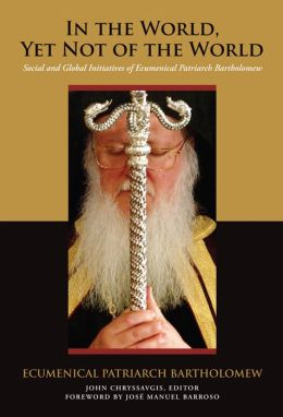 In the World, Yet Not of the World: Social and Global Initiatives of Ecumenical Patriarch Bartholomew