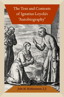 """The Text and Contexts of Ignatius Loyola's """"Autobiography"""""""