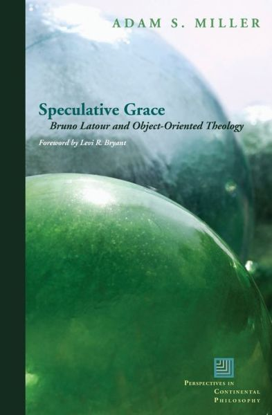 Free computer ebooks download torrents Speculative Grace: Bruno Latour and Object-Oriented Theology in English CHM iBook by Fordham University Press 9780823251513