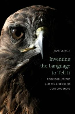 Inventing the Language to Tell It: Robinson Jeffers and the Biology of Consciousness