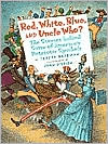 Red, White, Blue and Uncle Who?: The Story Behind Some of America's Patriotic Symbols