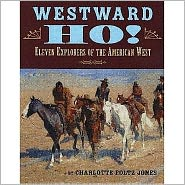 Westward Ho!: Eleven Explorers of the American West