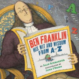 Ben Franklin: His Wit and Wisdom from A-Z