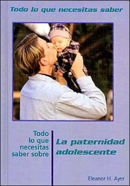 Todo lo que necesitas saber sobre paternidad adolescente (Everything You Need to Know about Teen Fatherhood)