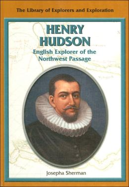 Henry Hudson: English Explorer of the Northwest Passage (Library of Explorers and Exploration Series)