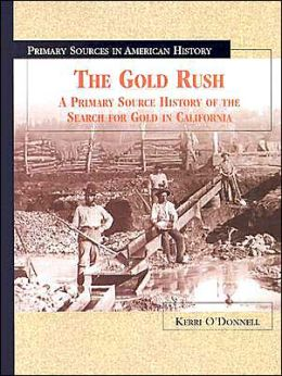 The Gold Rush: A Primary Source History of the Search for Gold in California