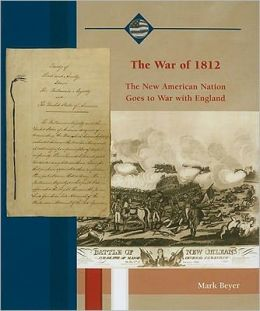 War of 1812: The New American Nation Goes to War with England