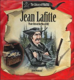 Jean Lafitte: Pirate Hero of the War of 1812 (Library of Pirates Series)