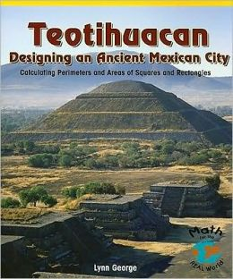 Teotihuacan: Designing an Ancient Mexican City: Calculating Perimeters and Areas of Squares and Rectangles