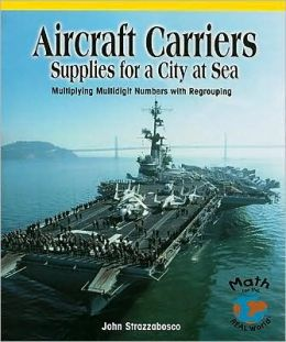 Aircraft Carriers, Supplies for a City at Sea: Multiplying Multidigit Numbers with Regrouping