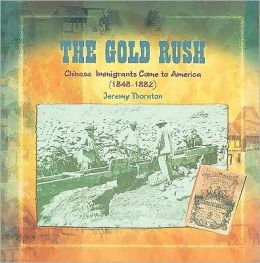 The Gold Rush: Chinese Immigrants Come to America, 1848-1882