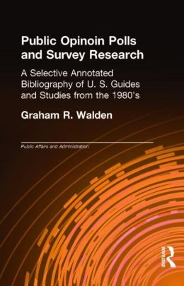 Public Opinion Polls and Survey Research: A Selective Annotated Bibliography of U. S. Guides and Studies from The 1980s