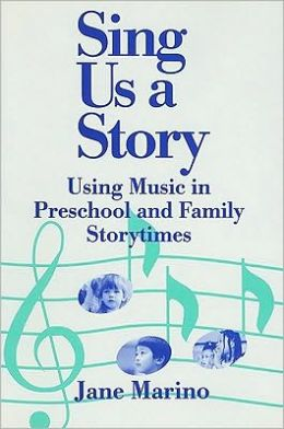 Sing Us a Story: Using Music in Preschool and Family Story Times