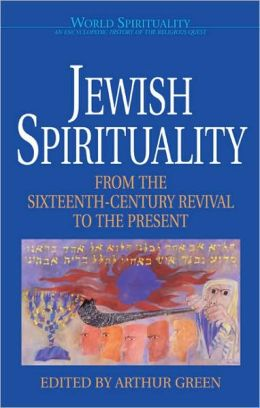Jewish Spirituality: From the 16th Century Revival to the Present