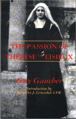Passion of Therese of Lisieux: The Story of the Final Months in the Life of This Modern Saint